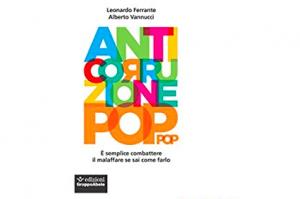 """""""Anticorruzione pop. È semplice combattere il malaffare se sai come farlo"""""""